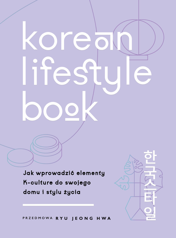 Korean Lifestyle Book. Jak wprowadzić elementy K-culture do swojego domu i stylu życia_CodziennikKosmetyczny.pl